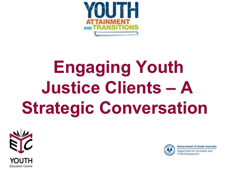 Engaging Youth  Justice Clients – AStrategic Conversation