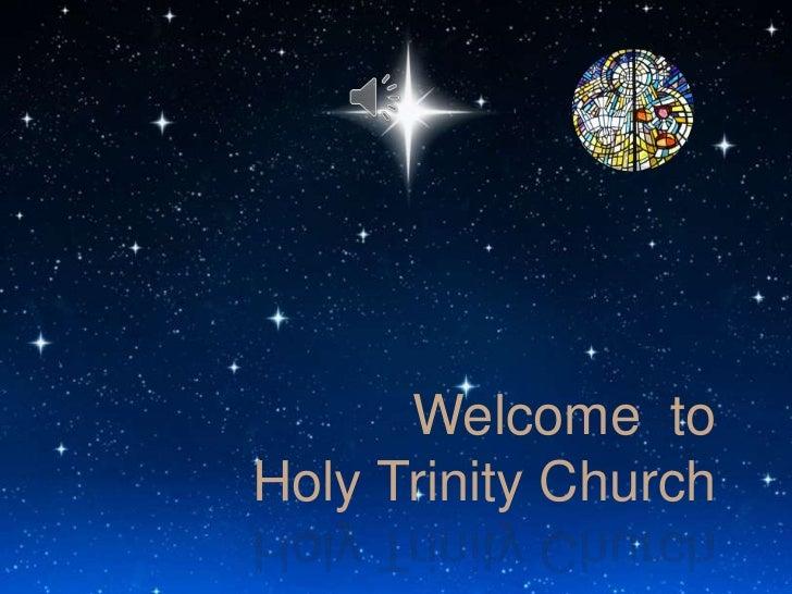 Welcome toHoly Trinity Church