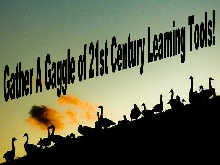 Gather A Gaggle of 21st Century Learning Tools!