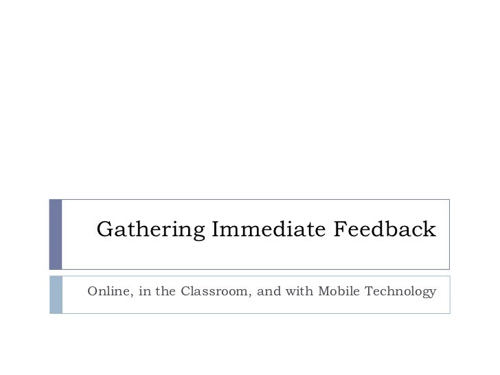 Gather Immediate Feedback Online, in the Classroom, and with Mobile Technology