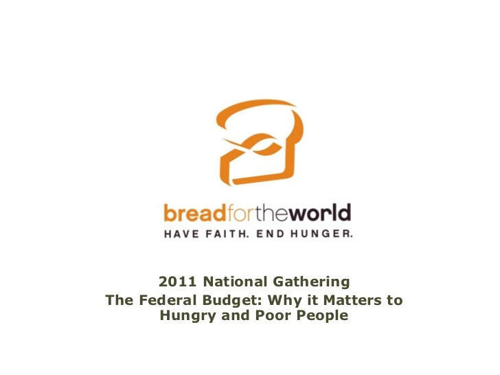 2011 National GatheringThe Federal Budget: Why it Matters to      Hungry and Poor People