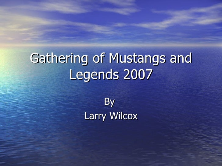 Gathering of Mustangs and Legends 2007 By  Larry Wilcox