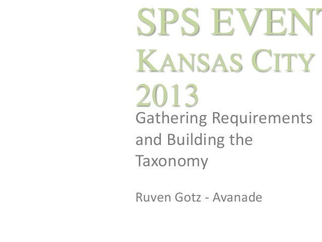 SPS EVENT KANSAS CITY 2013 Gathering Requirements and Building the Taxonomy Ruven Gotz - Avanade