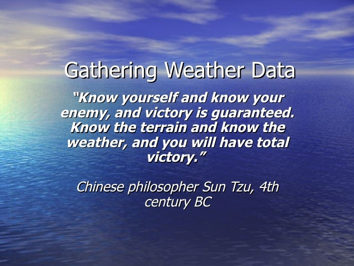 """Gathering Weather Data """" Know yourself and know your enemy, and victory is guaranteed. Know the terrain and know the weath..."""