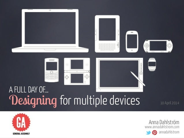Three part series - Designing for multiple devices - GA, London, 10 Apr 2014