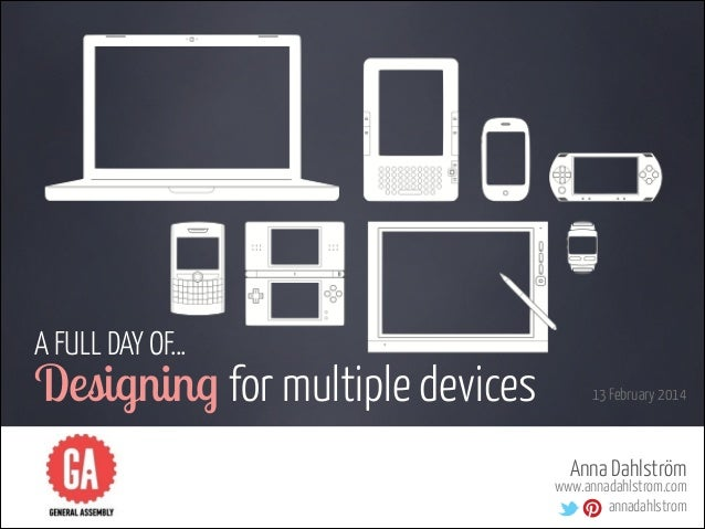 Three part series - Designing for multiple devices - GA, London, 13 Feb 2014