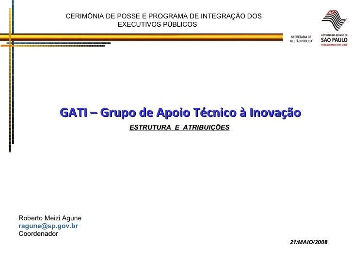 CERIMÔNIA DE POSSE E PROGRAMA DE INTEGRAÇÃO DOS    EXECUTIVOS PÚBLICOS GATI – Grupo de Apoio Técnico à Inovação ESTRUTURA ...