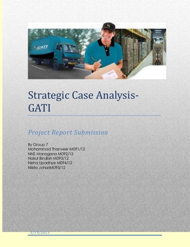 Strategic Case AnalysisGATI Project Report Submission By Group 7 Mohammad Thanveer M091/12 NNS Manogana M092/12 Nakul Bind...