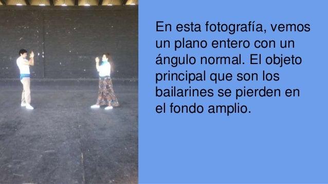 En esta fotografía, vemos  un plano entero con un  ángulo normal. El objeto  principal que son los  bailarines se pierden ...