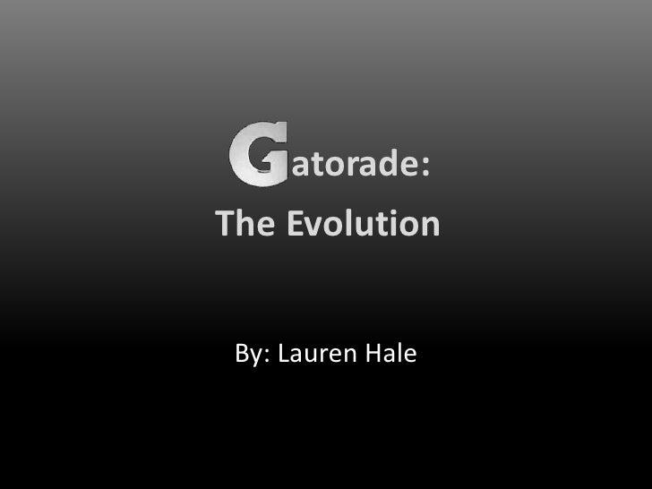 atorade:<br />The Evolution<br />By: Lauren Hale<br />