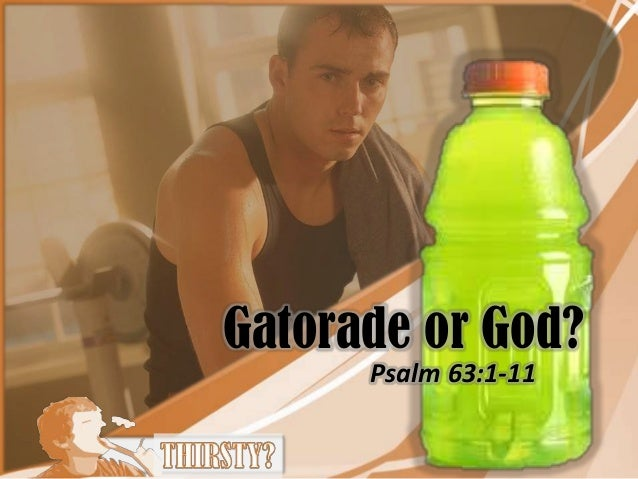Gatorade or God?Psalm 63:1-11