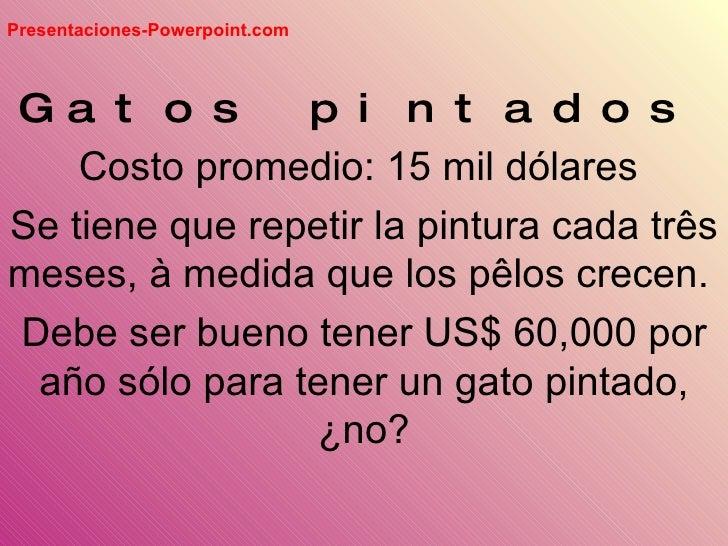 Presentaciones-Powerpoint.com    Ga t o s        p i n t a d o s     Costo promedio: 15 mil dólares Se tiene que repetir l...
