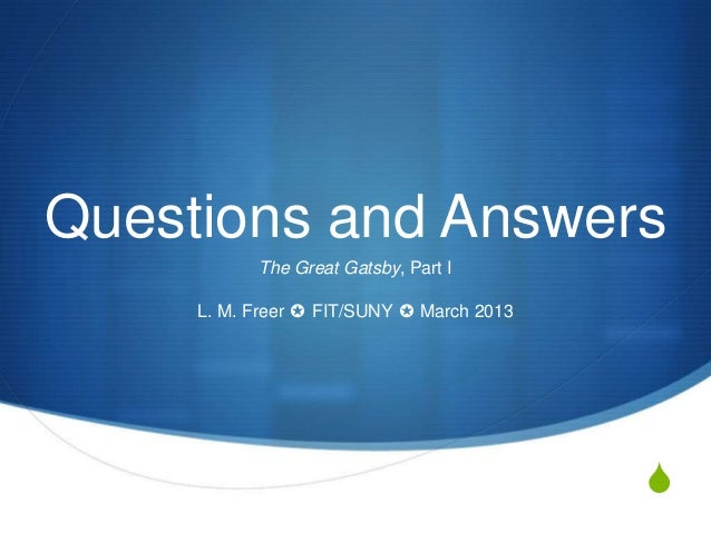 Questions and Answers           The Great Gatsby, Part I     L. M. Freer ✪ FIT/SUNY ✪ March 2013                          ...