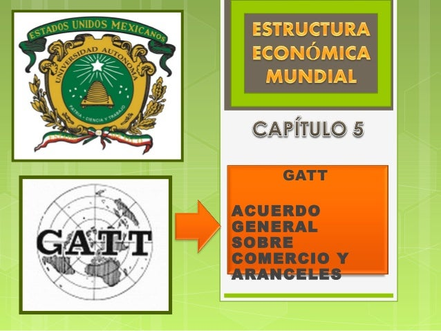GATT ACUERDO GENERAL SOBRE COMERCIO Y ARANCELES