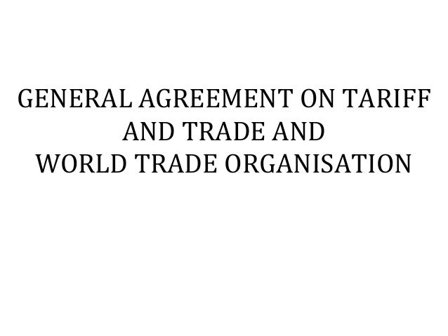 GENERAL AGREEMENT ON TARIFF AND TRADE AND WORLD TRADE ORGANISATION