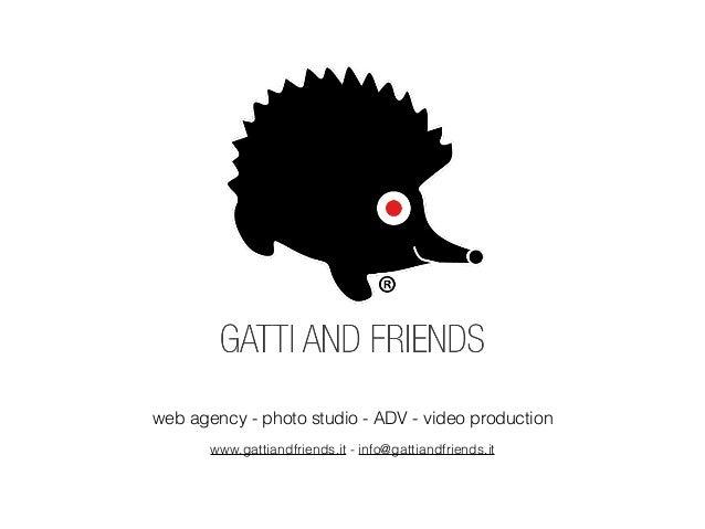web agency - photo studio - ADV - video production ! www.gattiandfriends.it - info@gattiandfriends.it