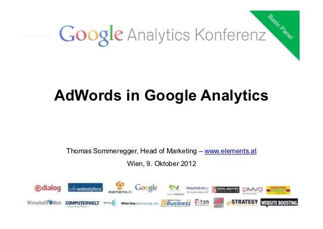 AdWords in Google Analytics Thomas Sommeregger, Head of Marketing – www.elements.at                  Wien, 9. Oktober 2012