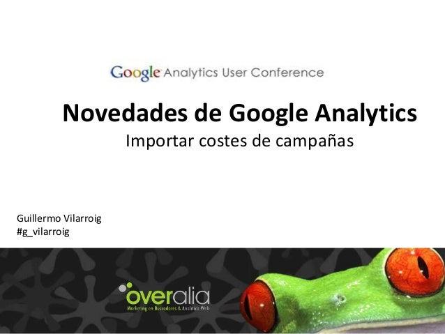 Novedades de Google AnalyticsImportar costes de campañasGuillermo Vilarroig#g_vilarroig
