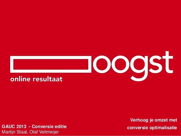 Verhoog je omzet met GAUC 2013 - Conversie editie Martijn Staal, Olaf Veltmeijer  conversie optimalisatie