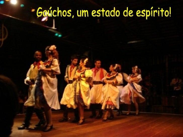 Gaúchos, um estado de espírito!