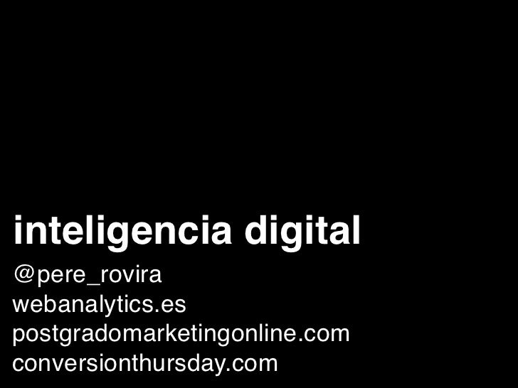inteligencia digital@pere_rovirawebanalytics.espostgradomarketingonline.comconversionthursday.com