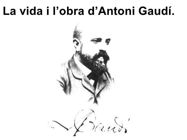 La vida i l'obra d'Antoni Gaudí.