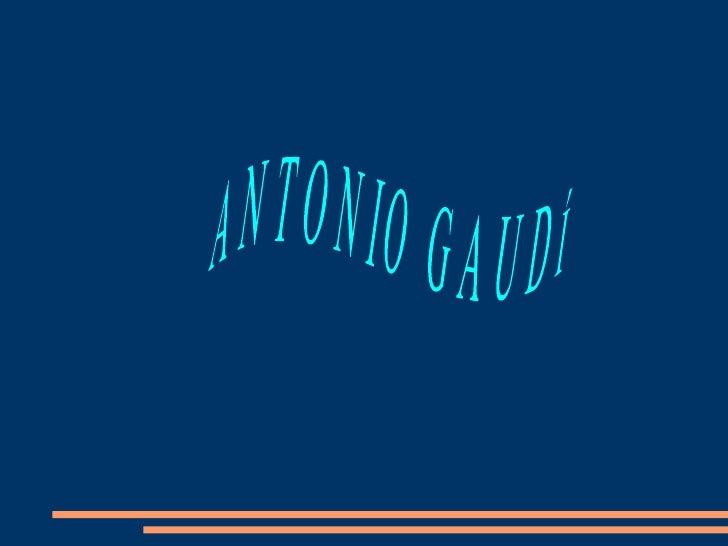 BIOGRAFÍA- Antoni Gaudí y Cornet es un arquitecto español. Nació en Reus (Tarragona) en 1852 ymurió el 10 de junio de 1926...