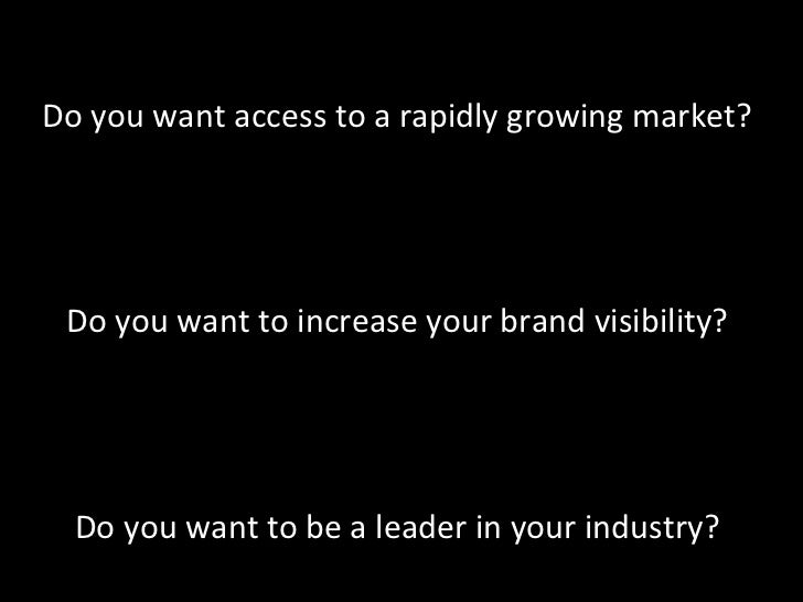 Do	  you	  want	  access	  to	  a	  rapidly	  growing	  market?	                                           	             ...