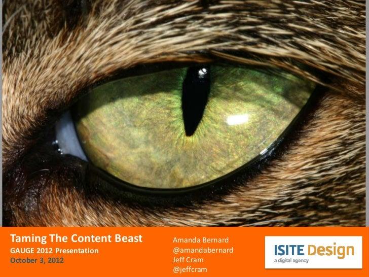 Taming The Content Beast   Amanda BernardGAUGE 2012 Presentation    @amandabernardOctober 3, 2012            Jeff Cram    ...