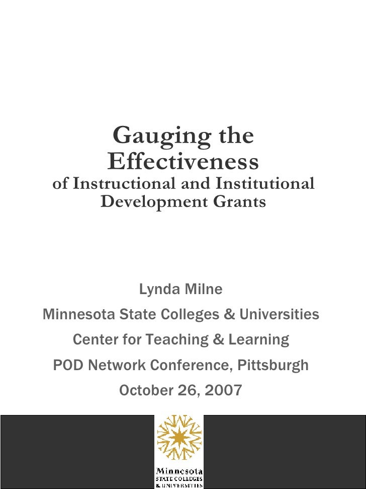 Gauging the Effectiveness of Instructional and Institutional Development Grants Lynda Milne Minnesota State Colleges & Uni...