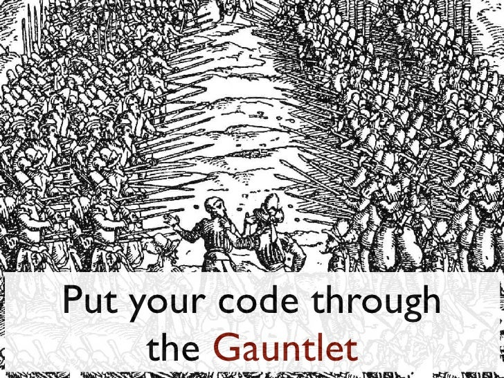 Put your code through     the Gauntlet