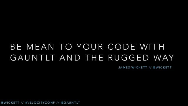 Be Mean to Your Code with Gauntlt and the Rugged Way // Velocity EU 2013 Workshop