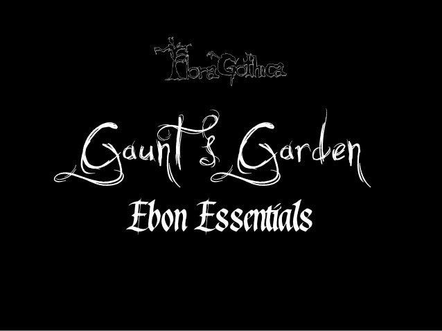 Gaunt s Garden Ebon Essentials