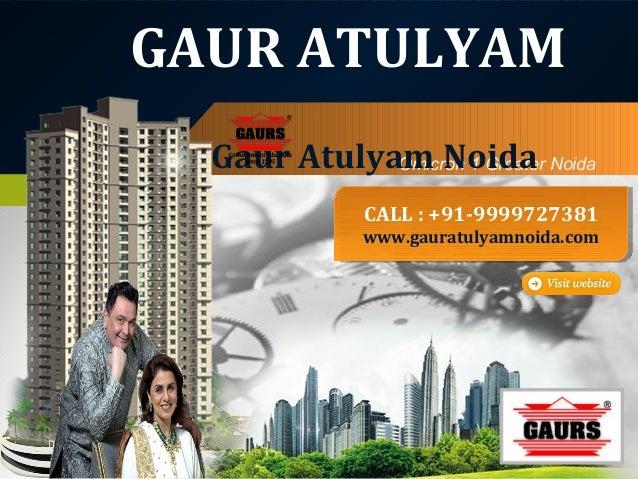 GAUR ATULYAM Gaur Atulyam Noida Noida Omicron 1 Greater CALL ::+91-9999727381 CALL +91-9999727381  www.gauratulyamnoida.co...
