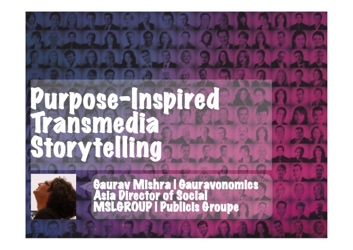 Purpose-InspiredTransmediaStorytelling     Gaurav Mishra | Gauravonomics     Asia Director of Social     MSLGROUP | Public...