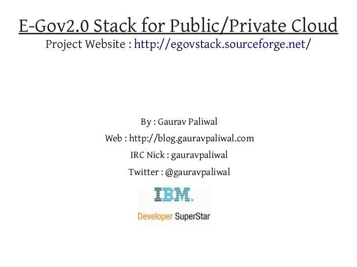 E-Gov2.0 Stack for Public/Private Cloud   Project Website : http://egovstack.sourceforge.net/                      By : Ga...