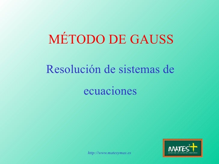 MÉTODO DE GAUSS Resolución de sistemas de ecuaciones