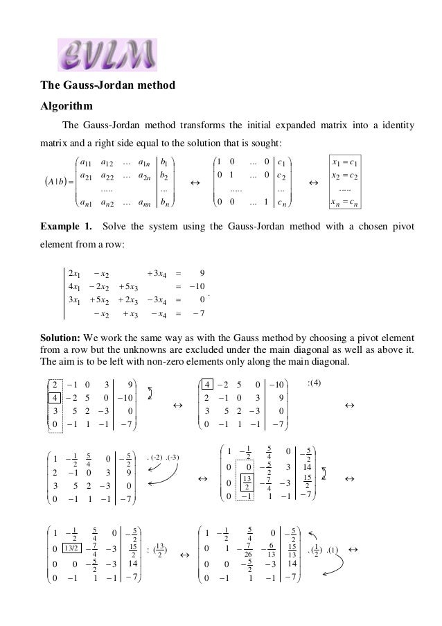 The Gauss-Jordan method Algorithm The Gauss-Jordan method transforms the initial expanded matrix into a identity matrix an...