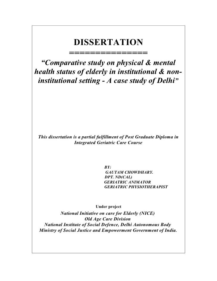 "DISSERTATION                ===============  ""Comparative study on physical & mentalhealth status of elderly in institutio..."