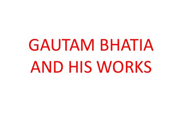 GAUTAM BHATIA AND HIS WORKS