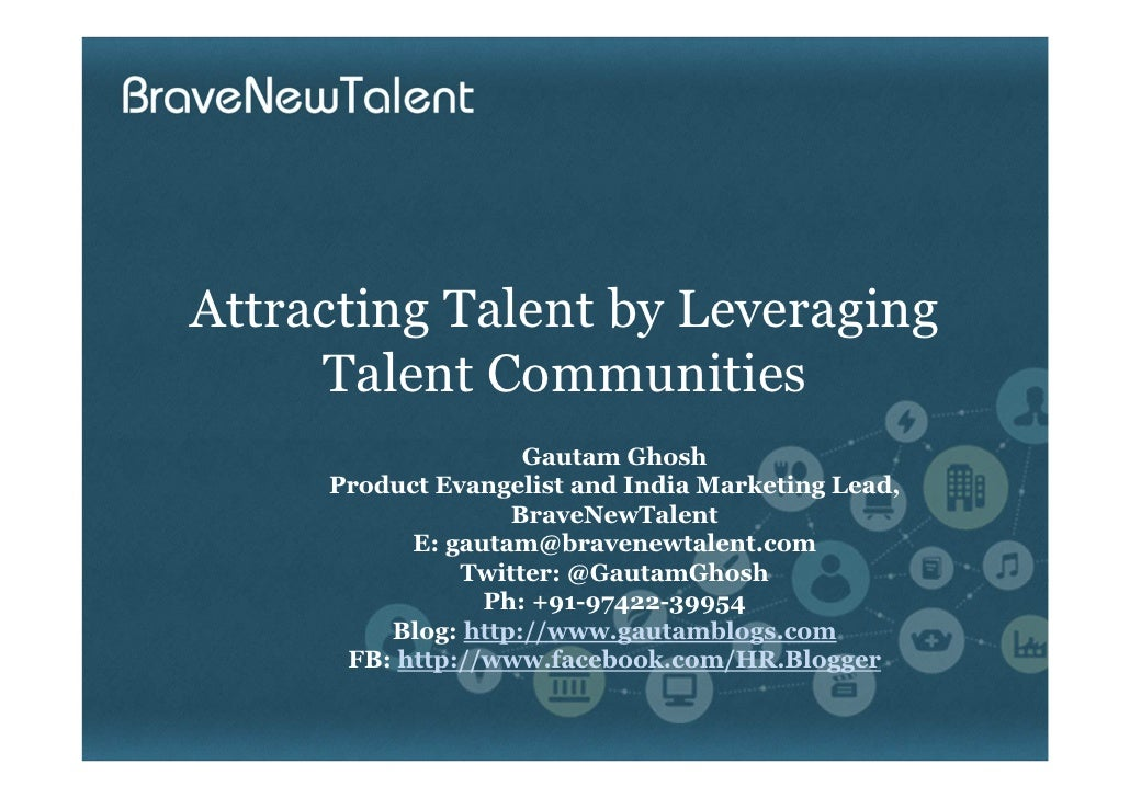 Attracting Talent by Leveraging     Talent Communities                    Gautam Ghosh     Product Evangelist and India Ma...