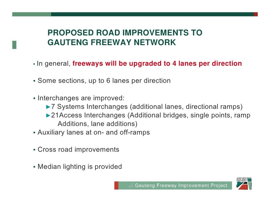PROPOSED ROAD IMPROVEMENTS TO                   Proposed Road        GAUTENG FREEWAY NETWORK  • In   general, freeways wil...