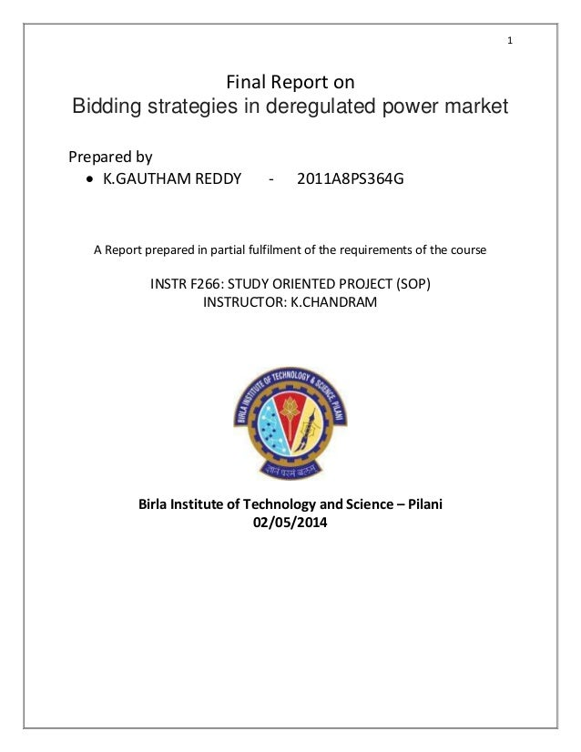 1 Final Report on Bidding strategies in deregulated power market Prepared by  K.GAUTHAM REDDY - 2011A8PS364G A Report pre...