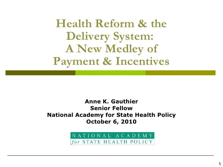 Health Reform & the Delivery System:  A New Medley of Payment & Incentives<br />Anne K. Gauthier<br />Senior Fellow<br />N...
