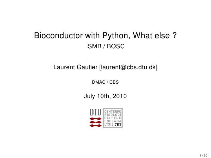 Bioconductor with Python, What else ?                 ISMB / BOSC        Laurent Gautier [laurent@cbs.dtu.dk]             ...
