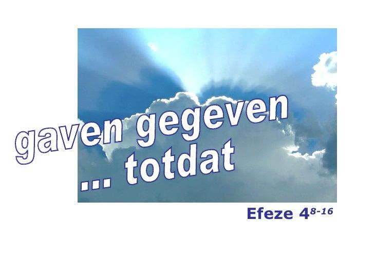 gaven gegeven ... totdat Efeze 4 8-16