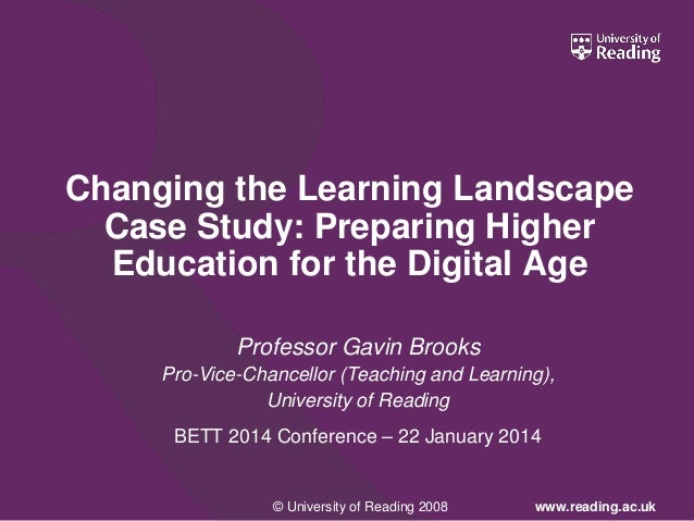 © University of Reading 2008 www.reading.ac.uk Changing the Learning Landscape Case Study: Preparing Higher Education for ...