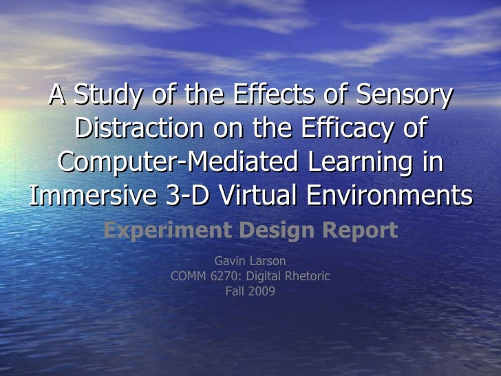 A Study of the Effects of Sensory Distraction on the Efficacy of Computer-Mediated Learning in Immersive 3-D Virtual Envir...