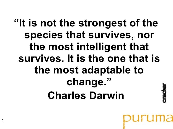 """<ul><li>"""" It is not the strongest of the species that survives, nor the most intelligent that survives. It is the one that..."""