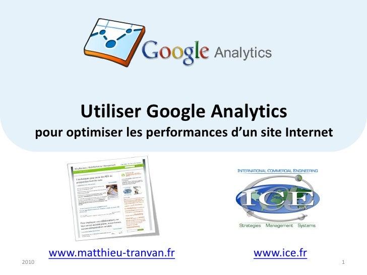 Utiliser Google Analytics        pour optimiser les performances d'un site Internet              www.matthieu-tranvan.fr  ...